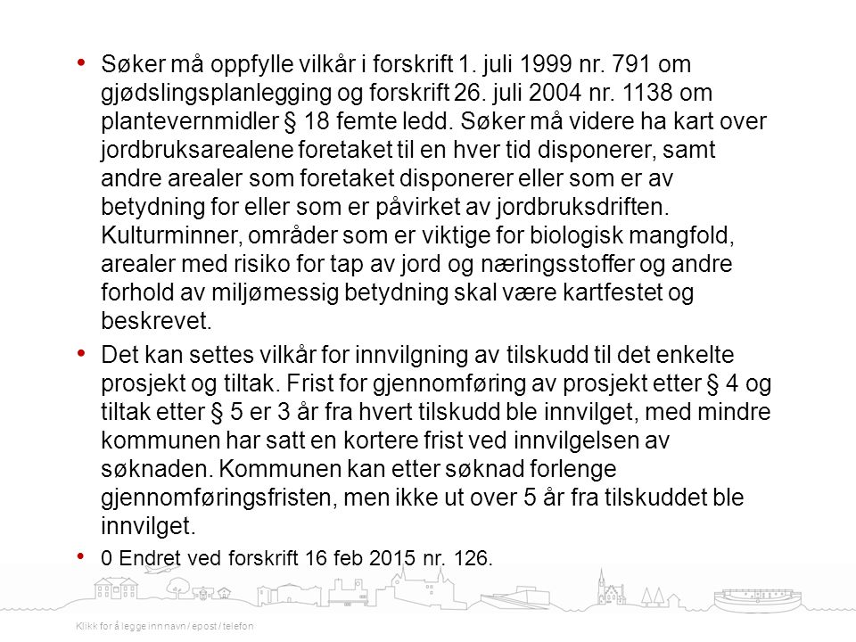 Søker må oppfylle vilkår i forskrift 1. juli 1999 nr. 791 om gjødslingsplanlegging og forskrift 26. juli 2004 nr. 1138 om plantevernmidler § 18 femte