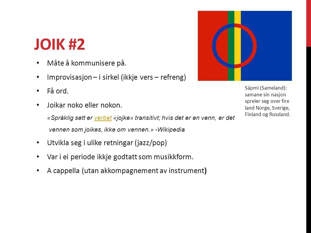 JOIK #2 Måte å kommunisere på. Improvisasjon – i sirkel (ikkje vers – refreng) Få ord. Joikar noko eller nokon. «Språklig sett er verbet «jojke» trans