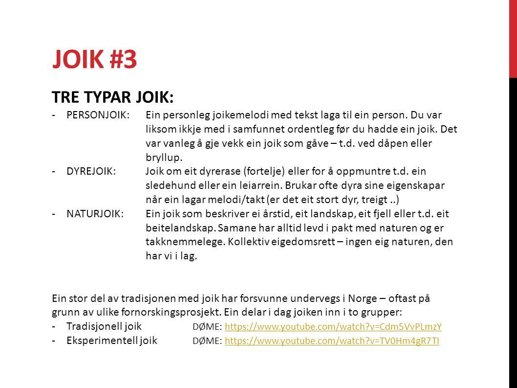 JOIK #3 TRE TYPAR JOIK: -PERSONJOIK: Ein personleg joikemelodi med tekst laga til ein person. Du var liksom ikkje med i samfunnet ordentleg før du had