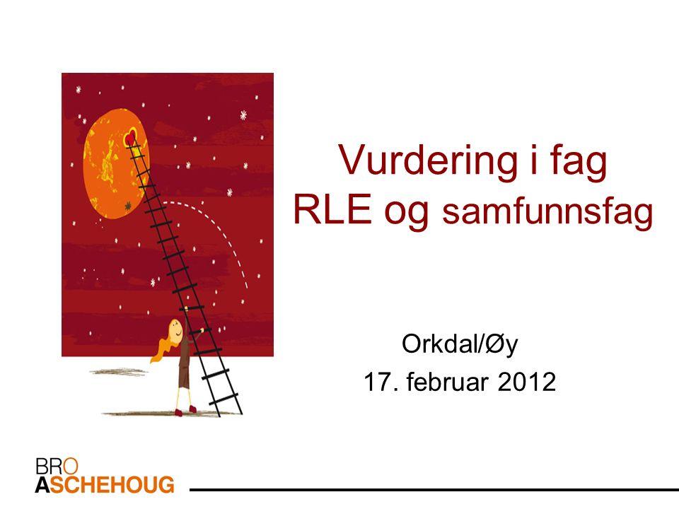 Vurdering i fag RLE og samfunnsfag Orkdal/Øy 17. februar 2012