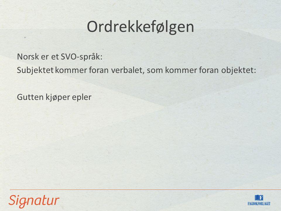 Ordrekkefølgen Norsk er et SVO-språk: Subjektet kommer foran verbalet, som kommer foran objektet: Gutten kjøper epler
