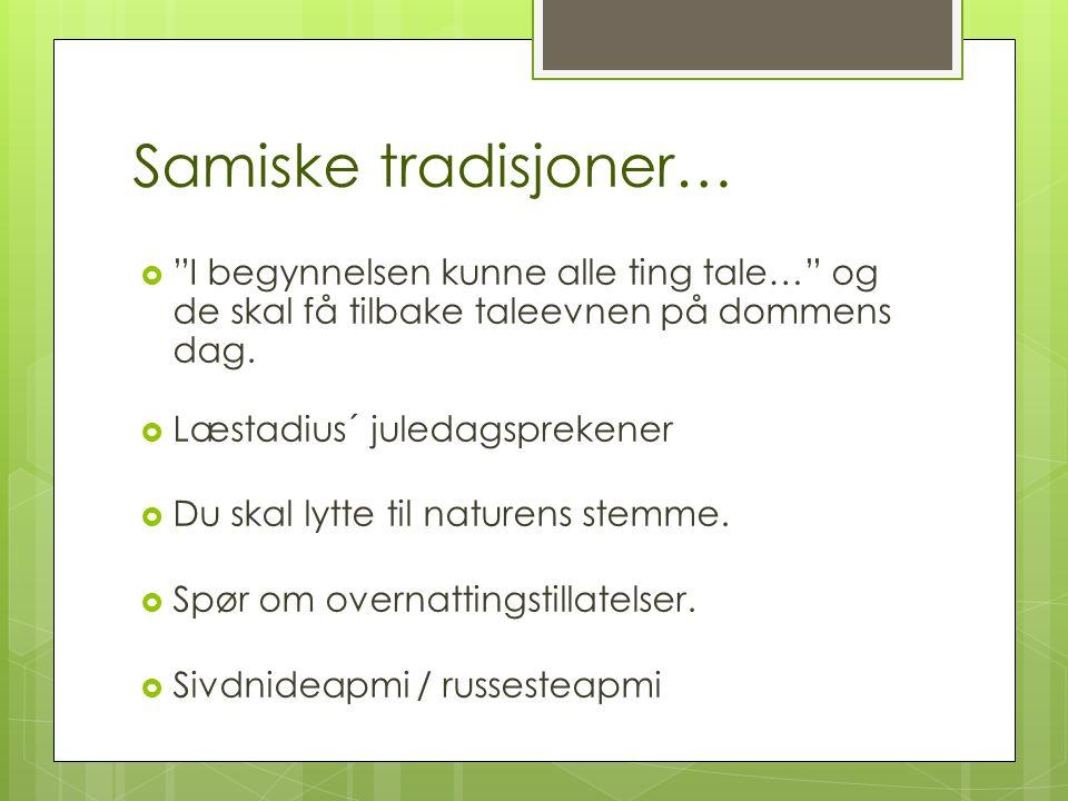 """Samiske tradisjoner…  """"I begynnelsen kunne alle ting tale…"""" og de skal få tilbake taleevnen på dommens dag.  Læstadius´ juledagsprekener  Du skal l"""