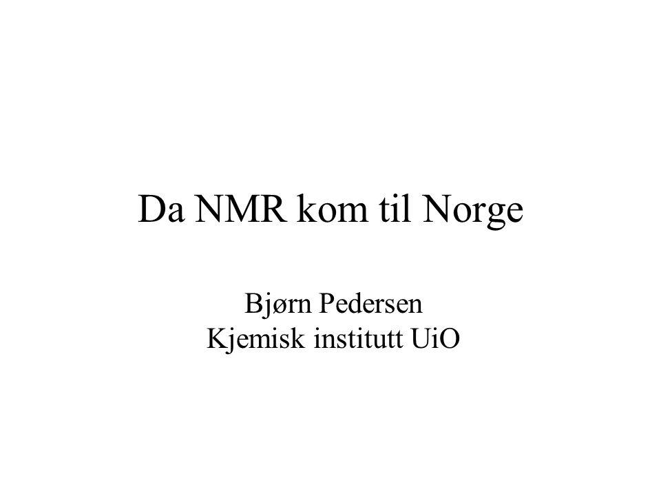Da NMR kom til Norge Bjørn Pedersen Kjemisk institutt UiO