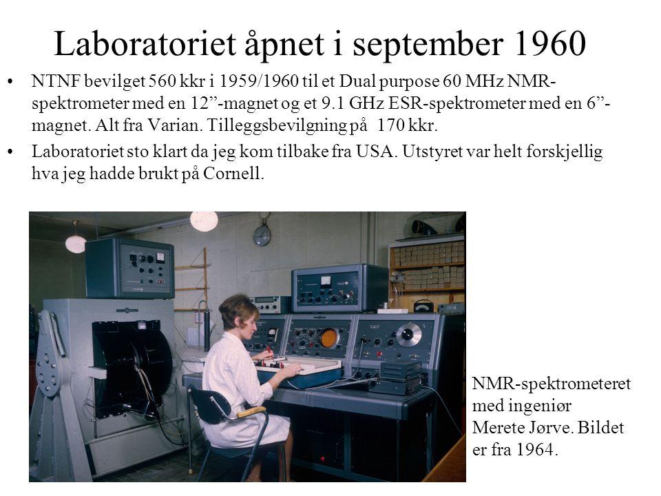 Laboratoriet åpnet i september 1960 NTNF bevilget 560 kkr i 1959/1960 til et Dual purpose 60 MHz NMR- spektrometer med en 12 -magnet og et 9.1 GHz ESR-spektrometer med en 6 - magnet.