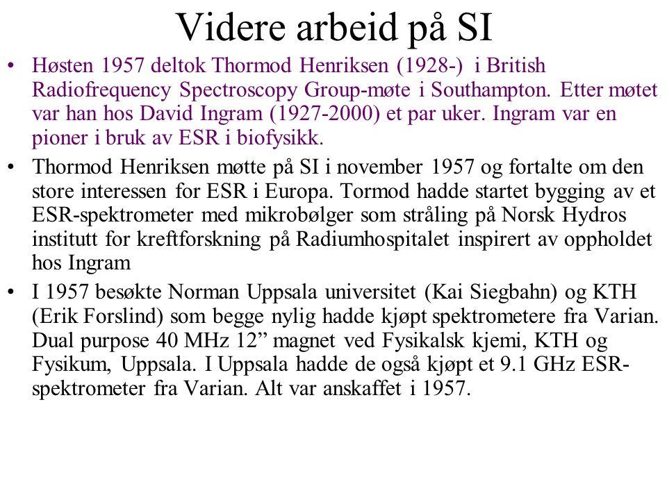Videre arbeid på SI Høsten 1957 deltok Thormod Henriksen (1928-) i British Radiofrequency Spectroscopy Group-møte i Southampton.