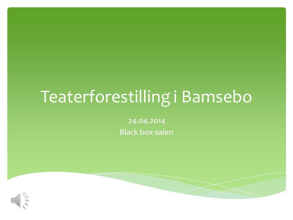Teaterforestilling i Bamsebo 24.04.2014 Black box-salen