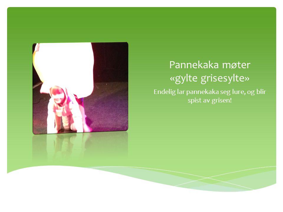 Pannekaka møter «gasse vasse»