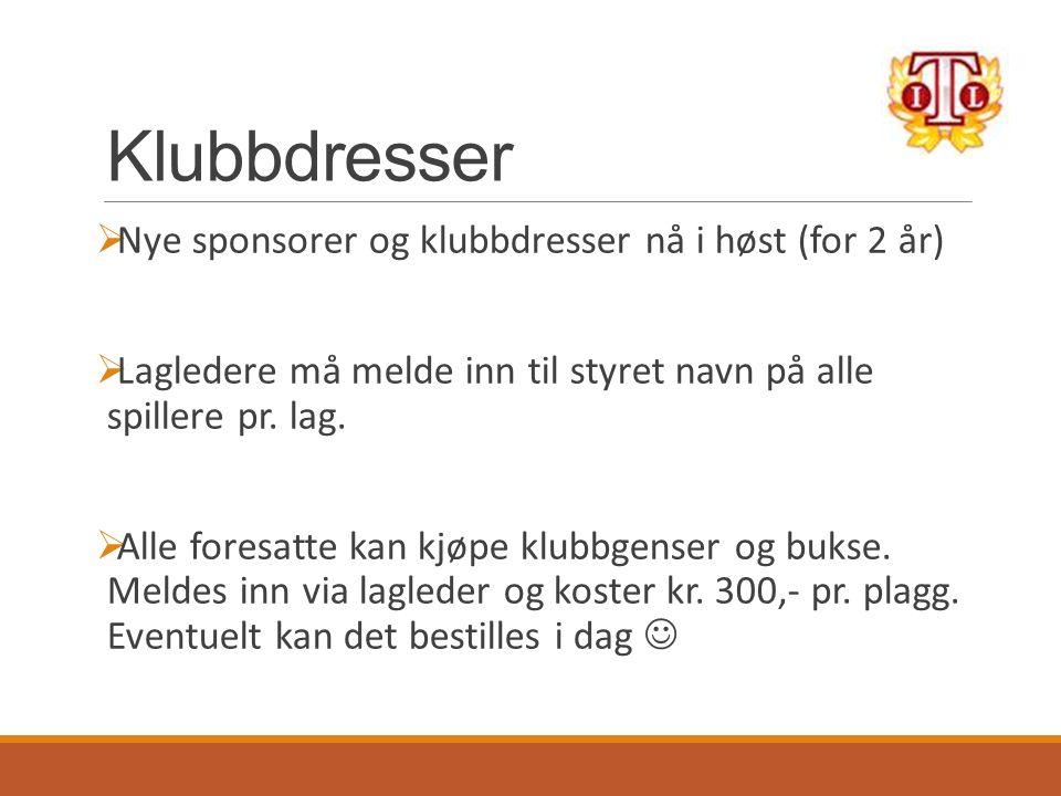 Klubbdresser  Nye sponsorer og klubbdresser nå i høst (for 2 år)  Lagledere må melde inn til styret navn på alle spillere pr.