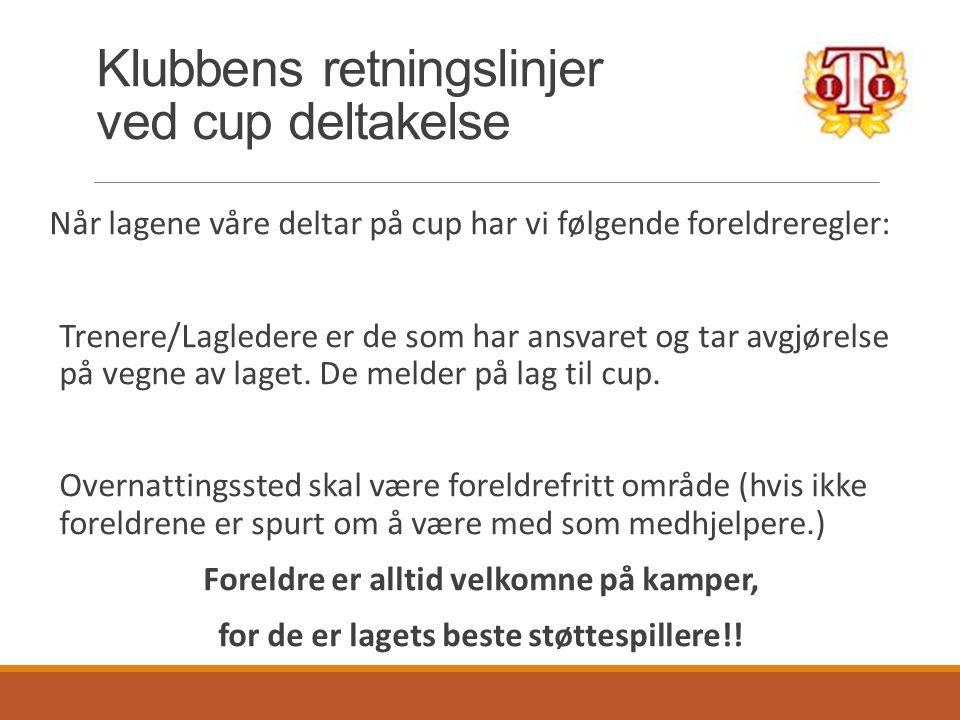 Klubbens retningslinjer ved cup deltakelse Når lagene våre deltar på cup har vi følgende foreldreregler: Trenere/Lagledere er de som har ansvaret og tar avgjørelse på vegne av laget.
