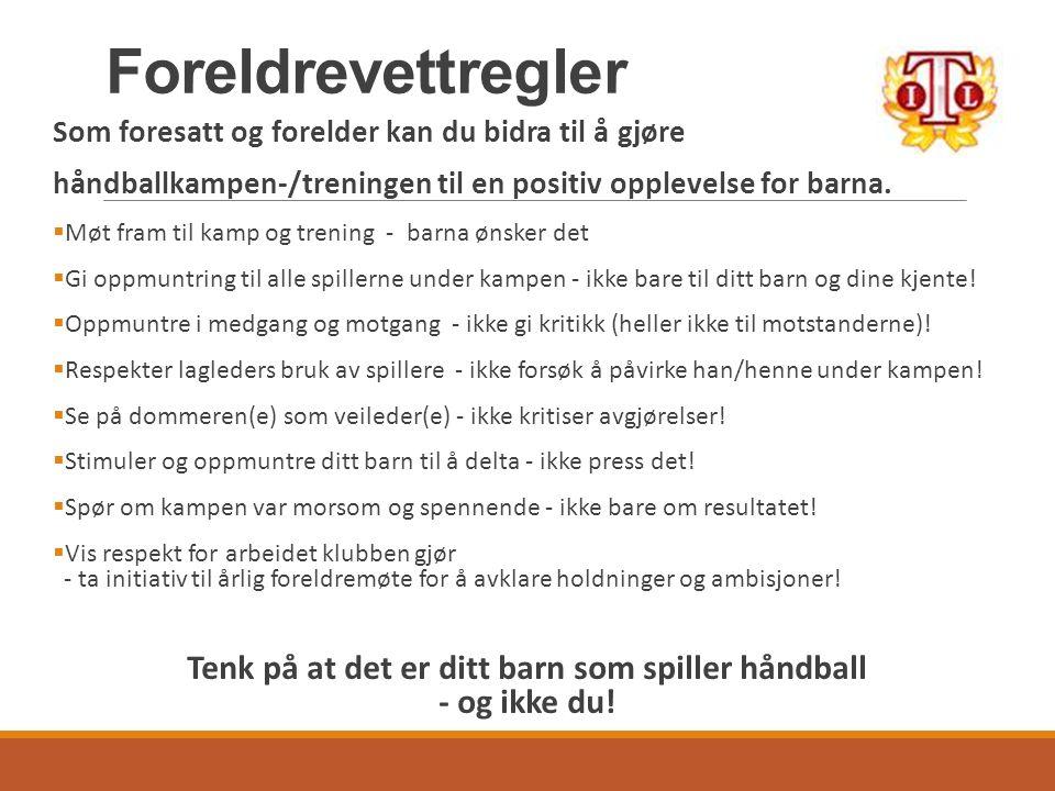 Foreldrevettregler Som foresatt og forelder kan du bidra til å gjøre håndballkampen-/treningen til en positiv opplevelse for barna.
