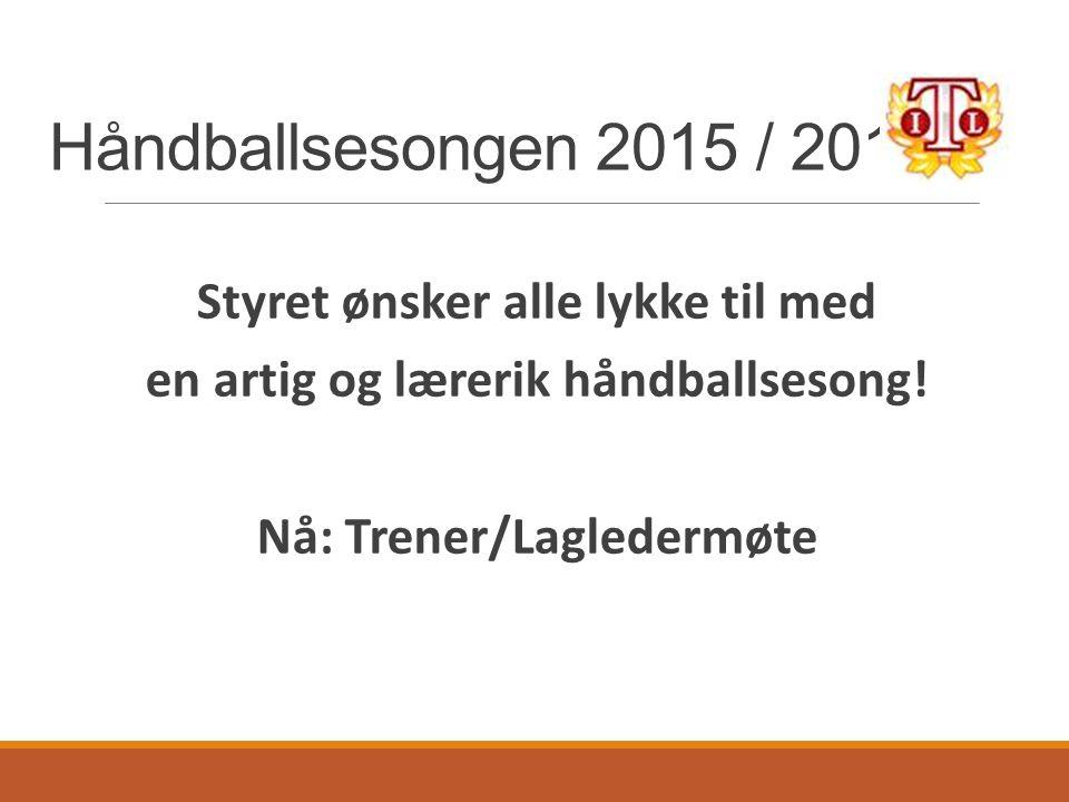 Håndballsesongen 2015 / 2016 Styret ønsker alle lykke til med en artig og lærerik håndballsesong.