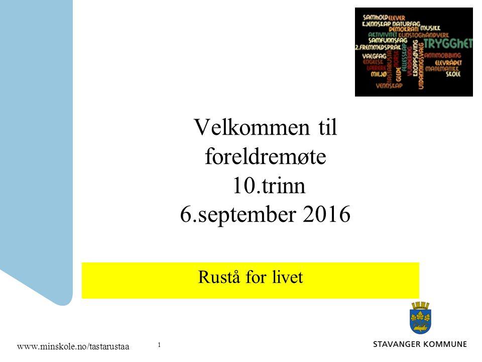 Velkommen til foreldremøte 10.trinn 6.september 2016 Rustå for livet www.minskole.no/tastarustaa 1