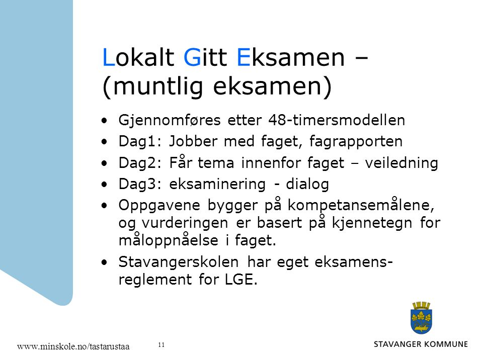 Lokalt Gitt Eksamen – (muntlig eksamen) Gjennomføres etter 48-timersmodellen Dag1: Jobber med faget, fagrapporten Dag2: Får tema innenfor faget – veil