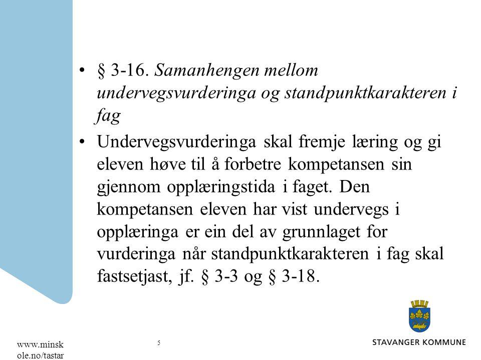 § 3-16. Samanhengen mellom undervegsvurderinga og standpunktkarakteren i fag Undervegsvurderinga skal fremje læring og gi eleven høve til å forbetre k