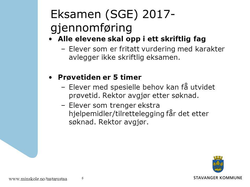 Eksamen (SGE) 2017- gjennomføring Alle elevene skal opp i ett skriftlig fag –Elever som er fritatt vurdering med karakter avlegger ikke skriftlig eksa