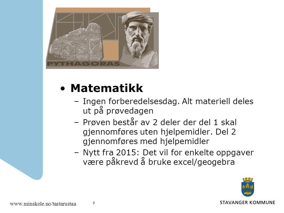 Matematikk –Ingen forberedelsesdag. Alt materiell deles ut på prøvedagen –Prøven består av 2 deler der del 1 skal gjennomføres uten hjelpemidler. Del