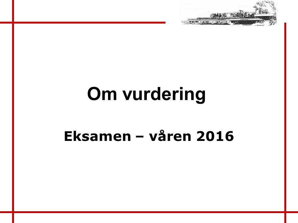 Om vurdering Eksamen – våren 2016