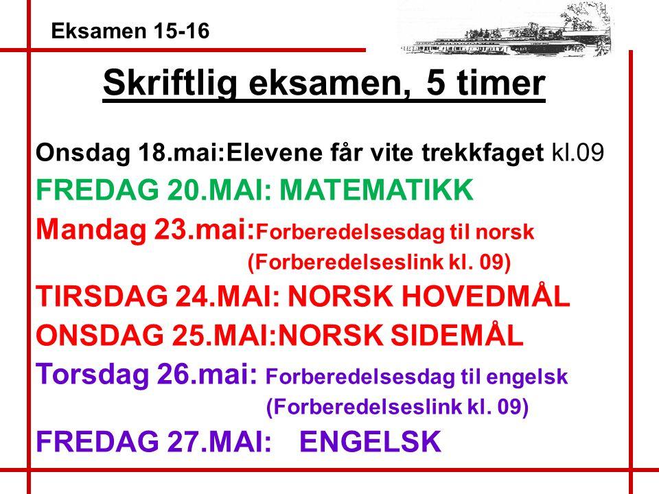 Skriftlig eksamen, 5 timer Onsdag 18.mai:Elevene får vite trekkfaget kl.09 FREDAG 20.MAI: MATEMATIKK Mandag 23.mai: Forberedelsesdag til norsk (Forberedelseslink kl.