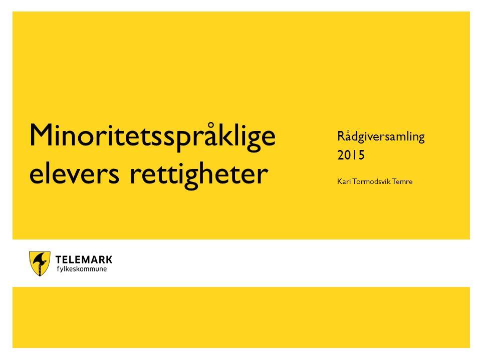 www.telemark.no Minoritetsspråklige elevers rettigheter Rådgiversamling 2015 Kari Tormodsvik Temre