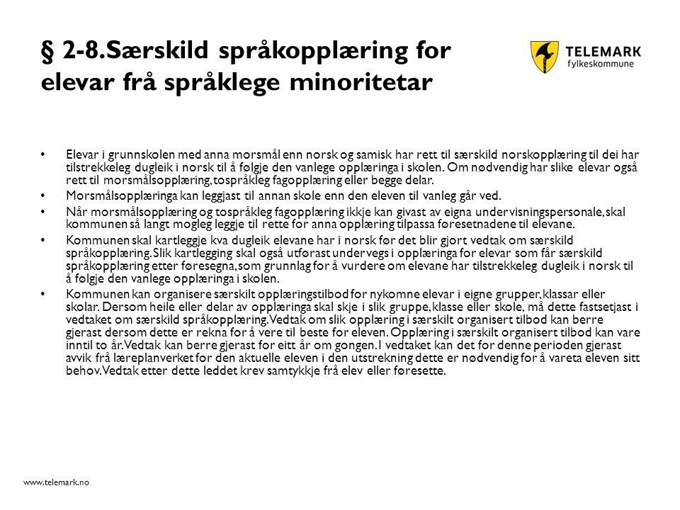 www.telemark.no § 2-8.Særskild språkopplæring for elevar frå språklege minoritetar Elevar i grunnskolen med anna morsmål enn norsk og samisk har rett til særskild norskopplæring til dei har tilstrekkeleg dugleik i norsk til å følgje den vanlege opplæringa i skolen.