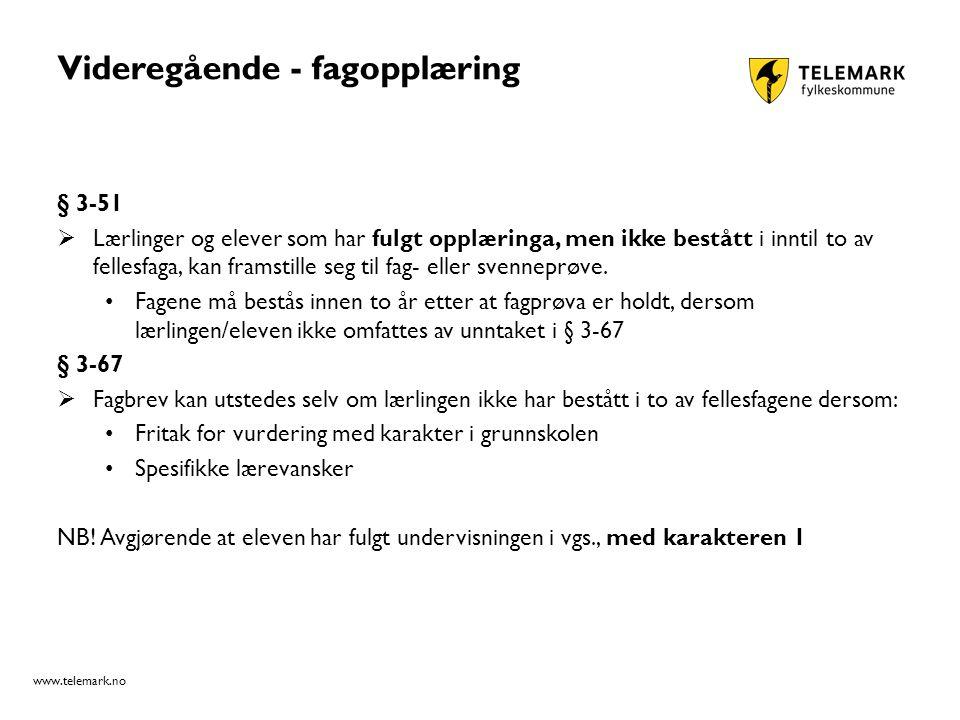 www.telemark.no Videregående - fagopplæring § 3-51  Lærlinger og elever som har fulgt opplæringa, men ikke bestått i inntil to av fellesfaga, kan framstille seg til fag- eller svenneprøve.