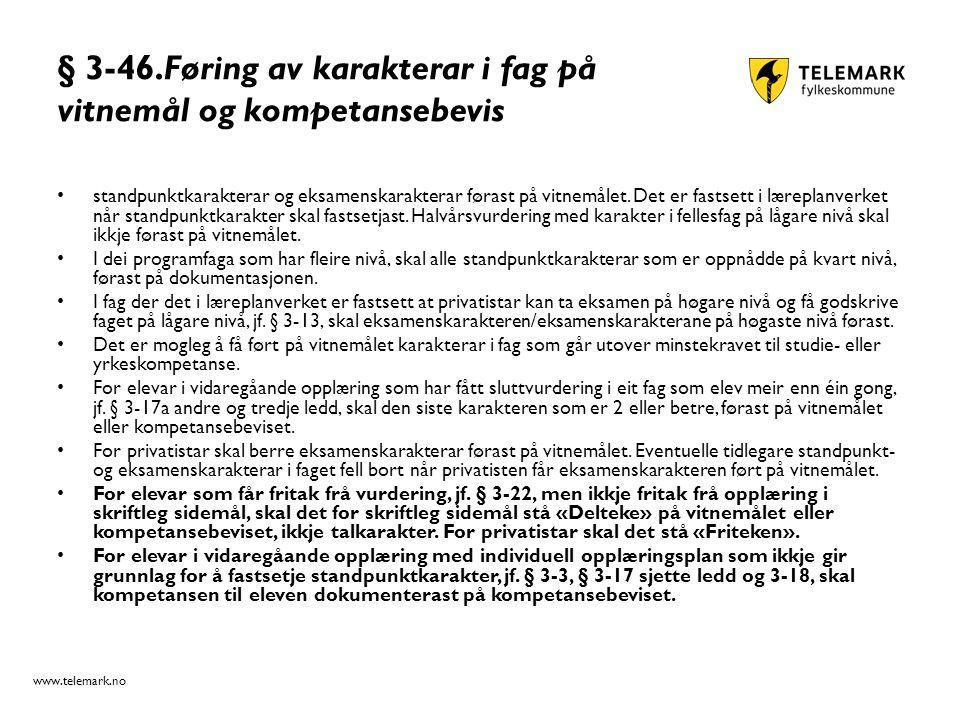 www.telemark.no § 3-46.Føring av karakterar i fag på vitnemål og kompetansebevis standpunktkarakterar og eksamenskarakterar førast på vitnemålet.