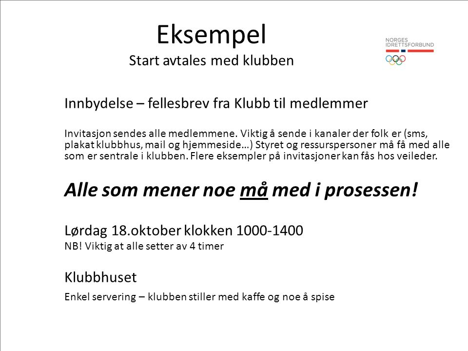 Eksempel Start avtales med klubben Innbydelse – fellesbrev fra Klubb til medlemmer Invitasjon sendes alle medlemmene.