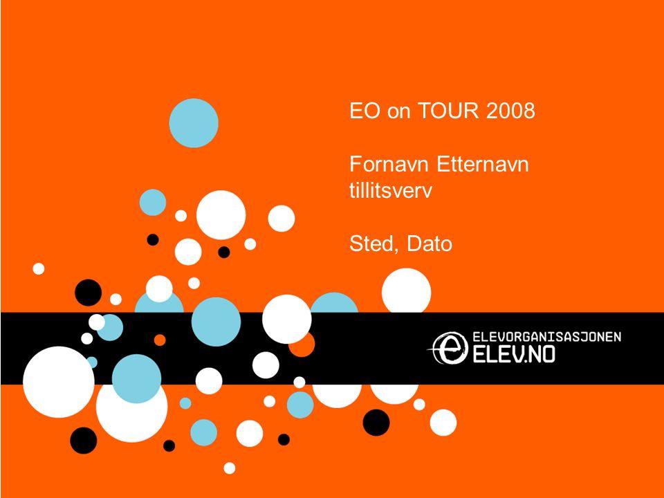 EO on TOUR 2008 Fornavn Etternavn tillitsverv Sted, Dato