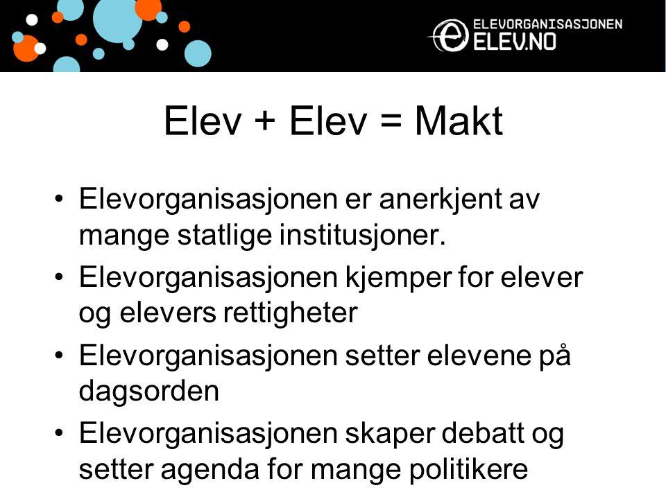 Elev + Elev = Makt Elevorganisasjonen er anerkjent av mange statlige institusjoner. Elevorganisasjonen kjemper for elever og elevers rettigheter Elevo