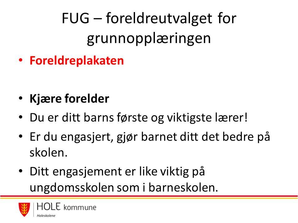 FUG – foreldreutvalget for grunnopplæringen Foreldreplakaten Kjære forelder Du er ditt barns første og viktigste lærer.