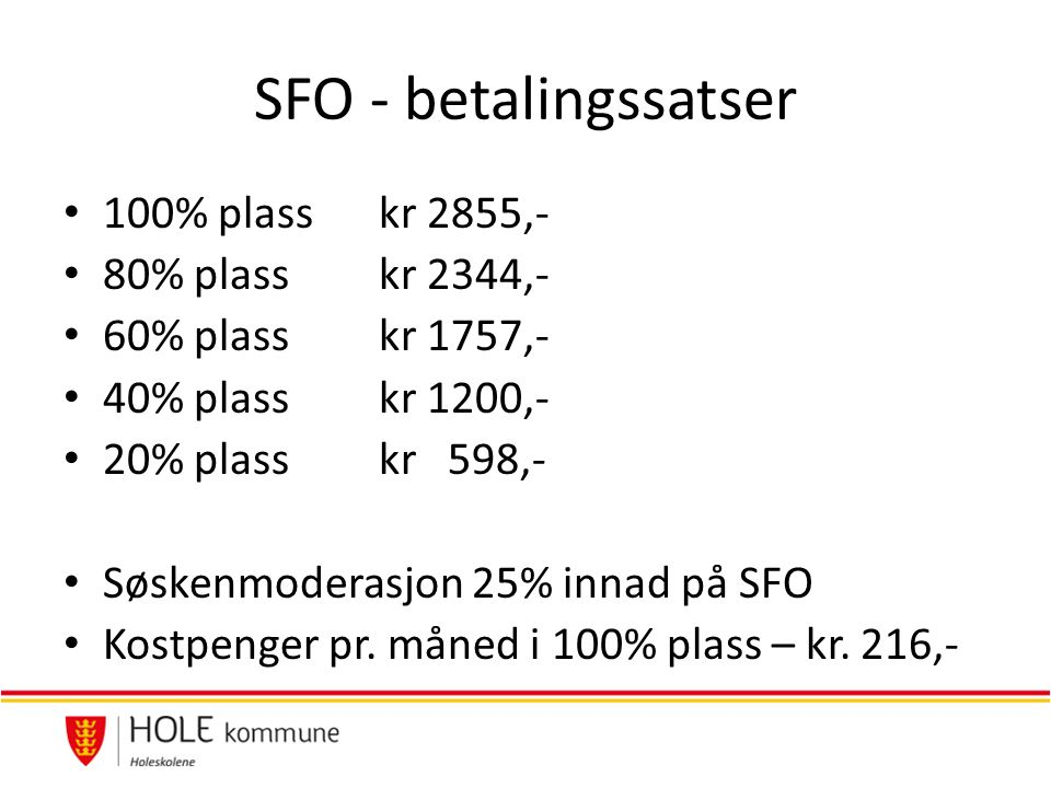 SFO - betalingssatser 100% plasskr 2855,- 80% plasskr 2344,- 60% plasskr 1757,- 40% plasskr 1200,- 20% plasskr 598,- Søskenmoderasjon 25% innad på SFO Kostpenger pr.