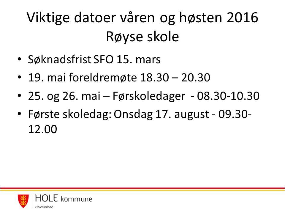Viktige datoer våren og høsten 2016 Røyse skole Søknadsfrist SFO 15.