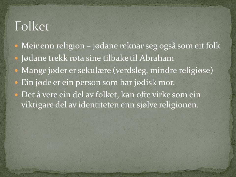 Meir enn religion – jødane reknar seg også som eit folk Jødane trekk røta sine tilbake til Abraham Mange jøder er sekulære (verdsleg, mindre religiøse) Ein jøde er ein person som har jødisk mor.