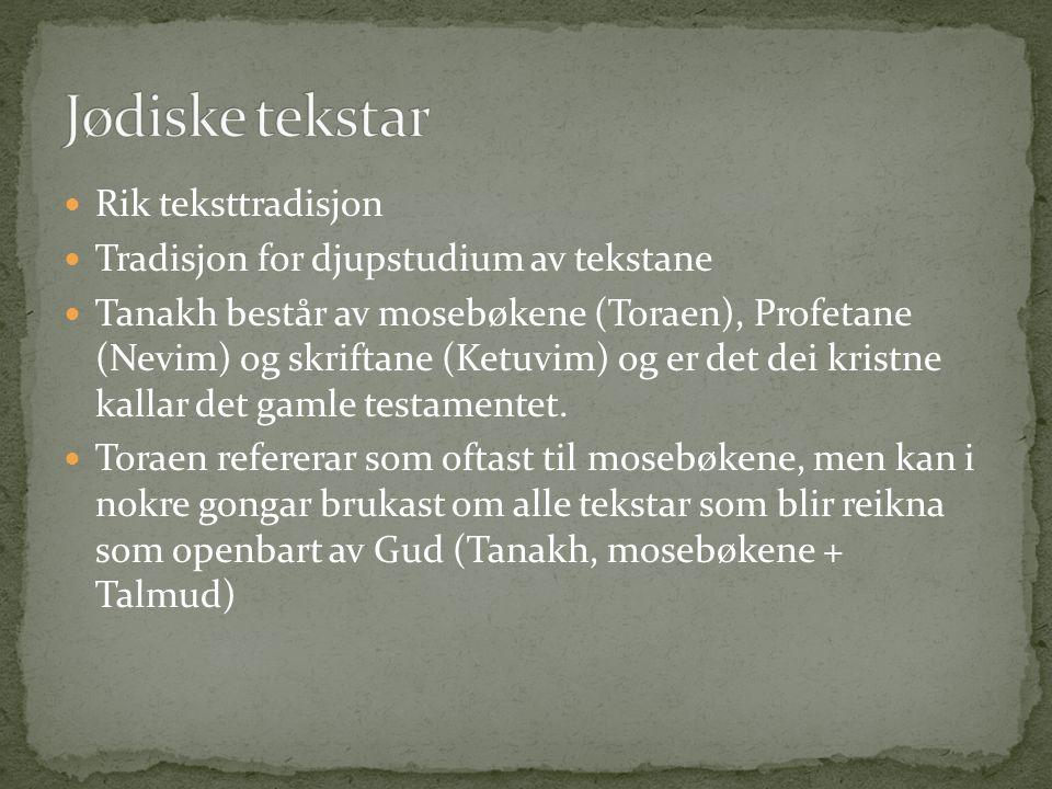 Rik teksttradisjon Tradisjon for djupstudium av tekstane Tanakh består av mosebøkene (Toraen), Profetane (Nevim) og skriftane (Ketuvim) og er det dei