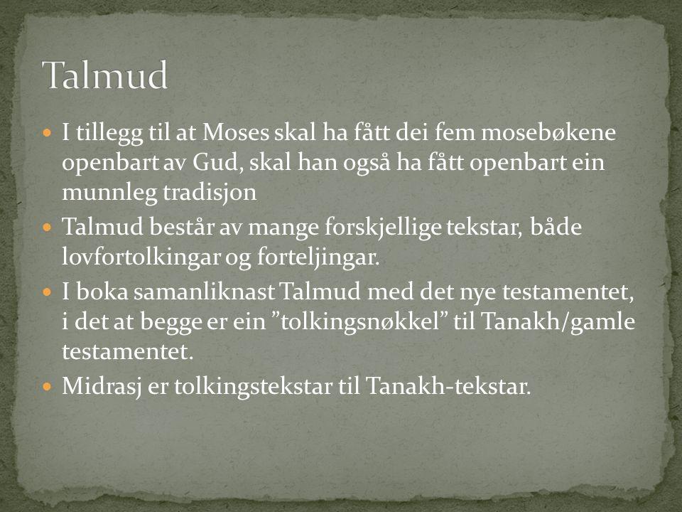 I tillegg til at Moses skal ha fått dei fem mosebøkene openbart av Gud, skal han også ha fått openbart ein munnleg tradisjon Talmud består av mange forskjellige tekstar, både lovfortolkingar og forteljingar.