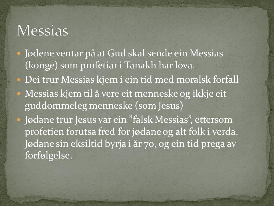 Jødene ventar på at Gud skal sende ein Messias (konge) som profetiar i Tanakh har lova. Dei trur Messias kjem i ein tid med moralsk forfall Messias kj