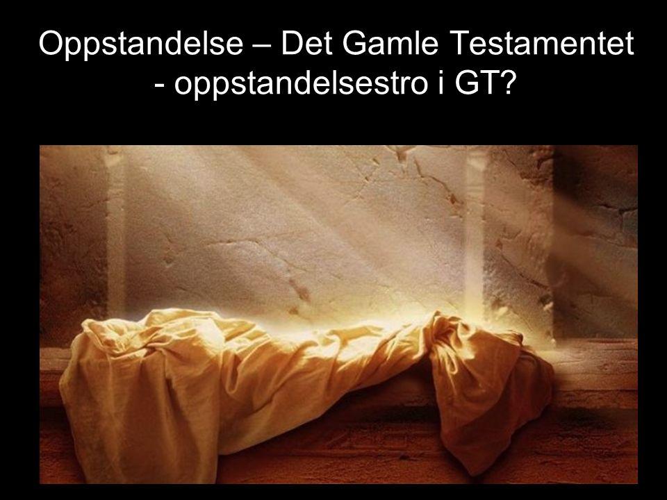 Oppstandelse – Det Gamle Testamentet - oppstandelsestro i GT?