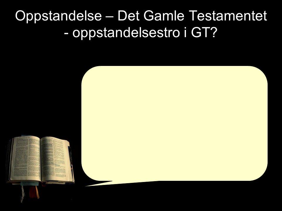 Oppstandelse – Det Gamle Testamentet - oppstandelsestro i GT