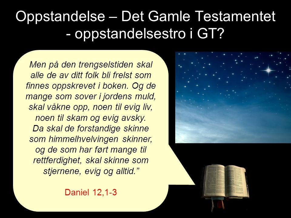 Oppstandelse – Det Gamle Testamentet - oppstandelsestro i GT? Men på den trengselstiden skal alle de av ditt folk bli frelst som finnes oppskrevet i b
