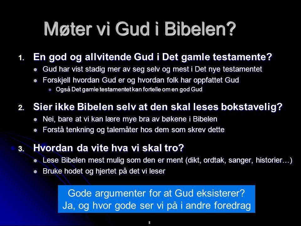 8 Møter vi Gud i Bibelen? 1. En god og allvitende Gud i Det gamle testamente? Gud har vist stadig mer av seg selv og mest i Det nye testamentet Gud ha