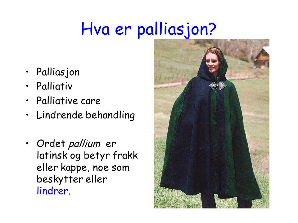 WHO's definisjon av palliasjon Aktiv behandling, pleie og omsorg for pas.