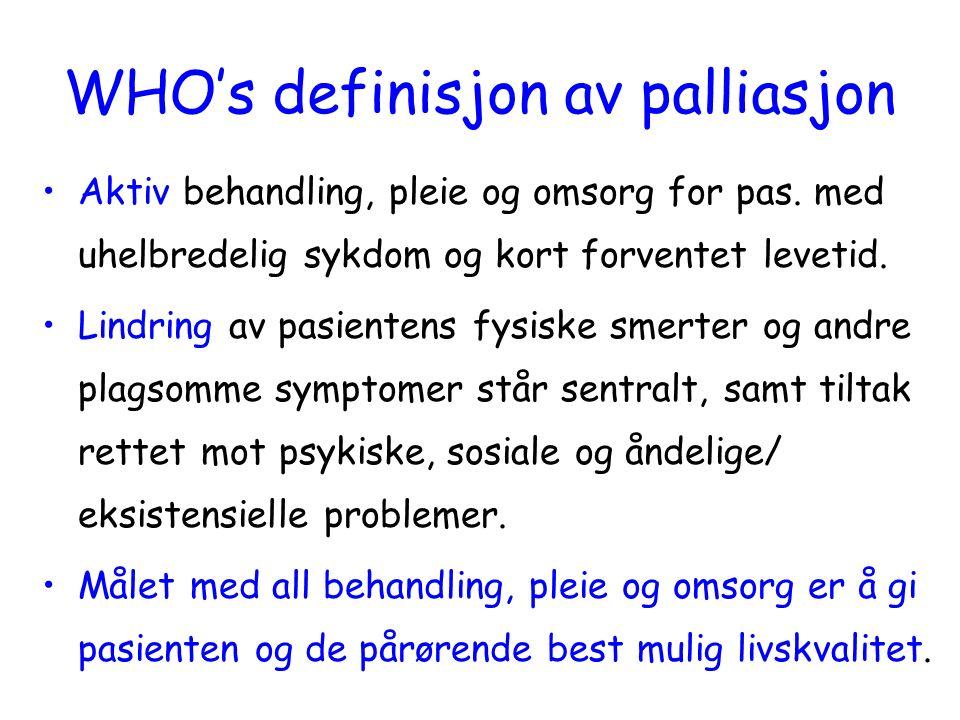 Kjernepunkter i WHO's definisjon Aktiv holdning Fokus på smertelindring og symptomkontroll En helhetlig tilnærming - tverrfaglig team.