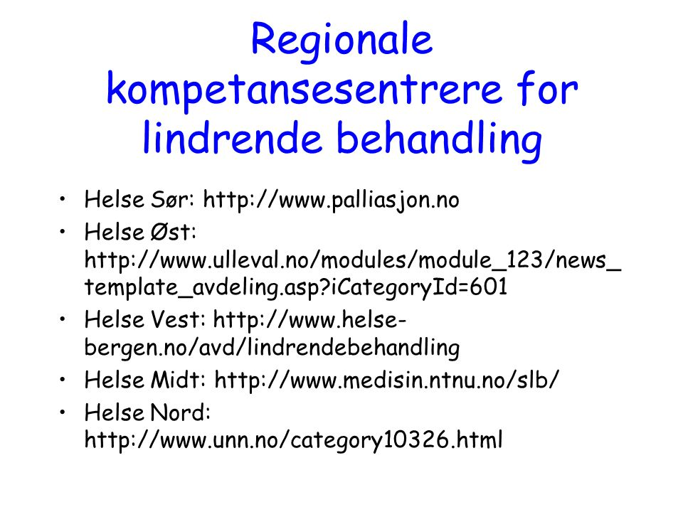 Regionale kompetansesentrere for lindrende behandling Helse Sør: http://www.palliasjon.no Helse Øst: http://www.ulleval.no/modules/module_123/news_ te