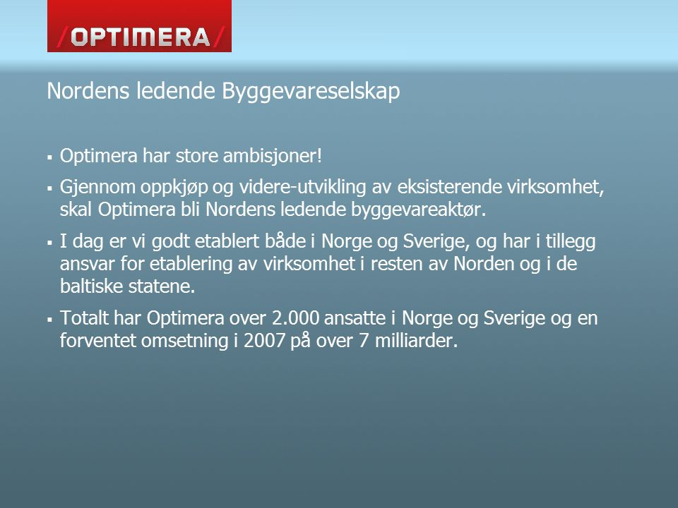 Optimera – Market shares Sweden 2006 Source: Prognosecenteret, Industrifakta, own estimates and annual reports