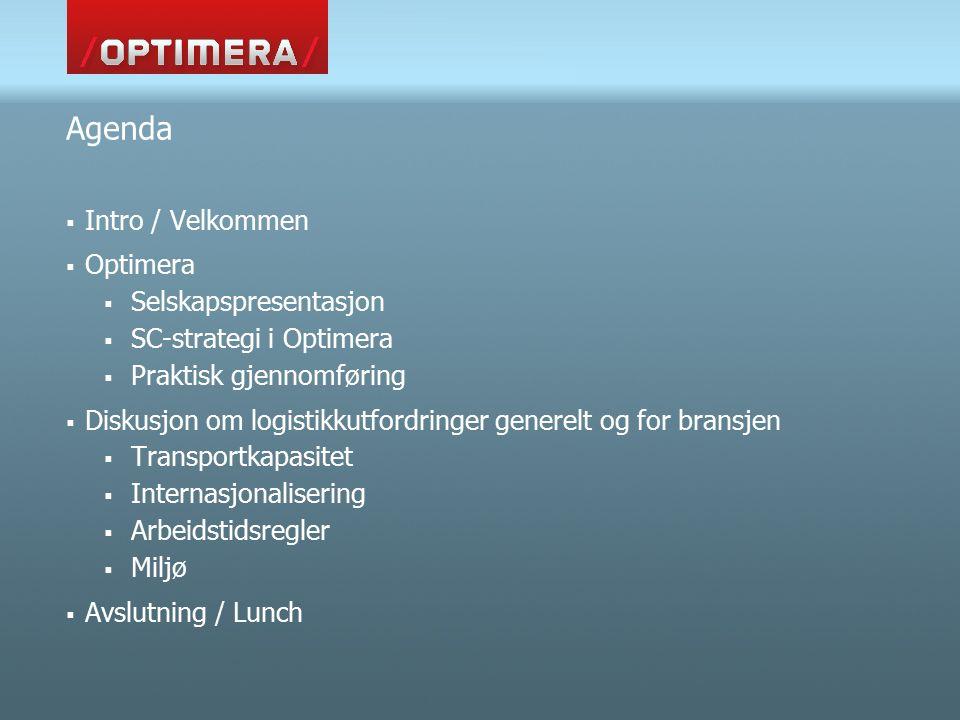 Agenda  Intro / Velkommen  Optimera  Selskapspresentasjon  SC-strategi i Optimera  Praktisk gjennomføring  Diskusjon om logistikkutfordringer generelt og for bransjen  Transportkapasitet  Internasjonalisering  Arbeidstidsregler  Miljø  Avslutning / Lunch