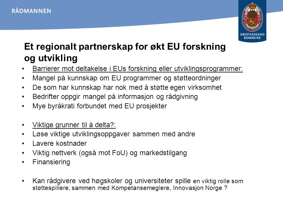 Et regionalt partnerskap for økt EU forskning og utvikling Barrierer mot deltakelse i EUs forskning eller utviklingsprogrammer: Mangel på kunnskap om