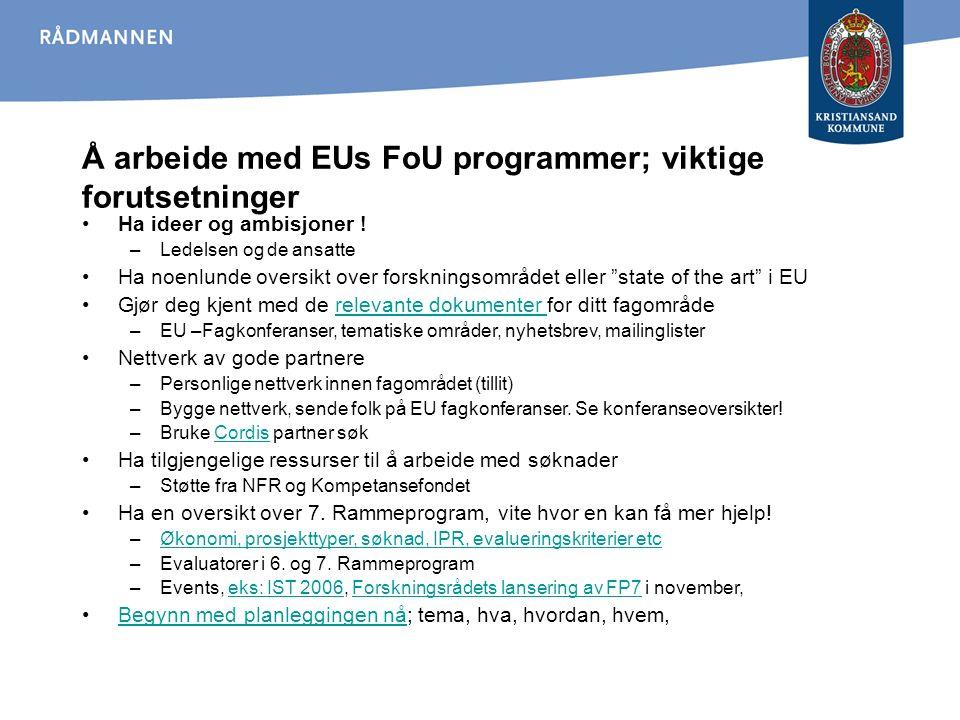 Å arbeide med EUs FoU programmer; viktige forutsetninger Ha ideer og ambisjoner ! –Ledelsen og de ansatte Ha noenlunde oversikt over forskningsområdet