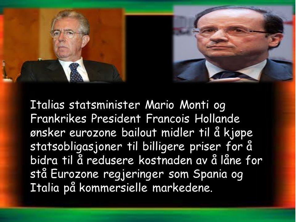 Italias statsminister Mario Monti og Frankrikes President Francois Hollande ønsker eurozone bailout midler til å kjøpe statsobligasjoner til billigere priser for å bidra til å redusere kostnaden av å låne for stå Eurozone regjeringer som Spania og Italia på kommersielle markedene.