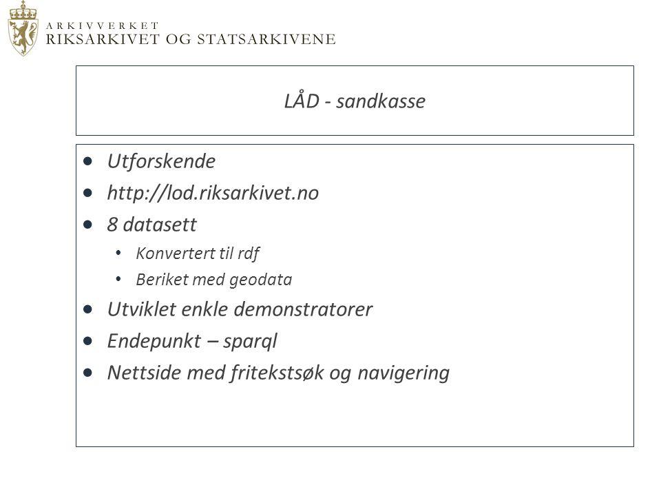 Utforskende  http://lod.riksarkivet.no  8 datasett Konvertert til rdf Beriket med geodata  Utviklet enkle demonstratorer  Endepunkt – sparql  N