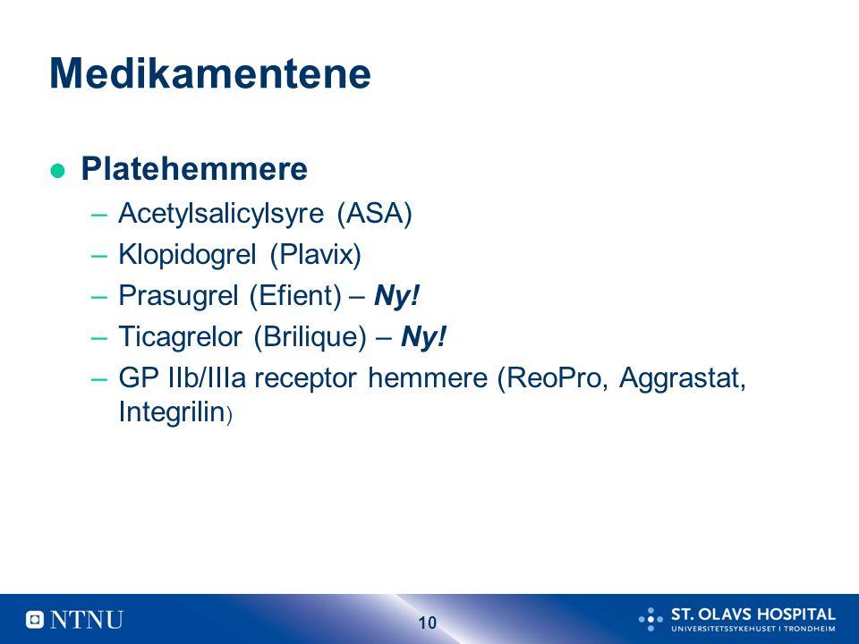 10 Medikamentene l Platehemmere –Acetylsalicylsyre (ASA) –Klopidogrel (Plavix) –Prasugrel (Efient) – Ny! –Ticagrelor (Brilique) – Ny! –GP IIb/IIIa rec